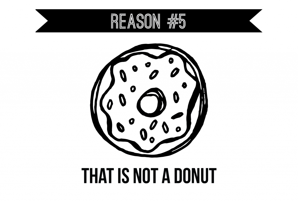Reason #5 - Not a Decent Donut in Sight